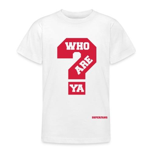 Who Are Ya - Teenage T-Shirt