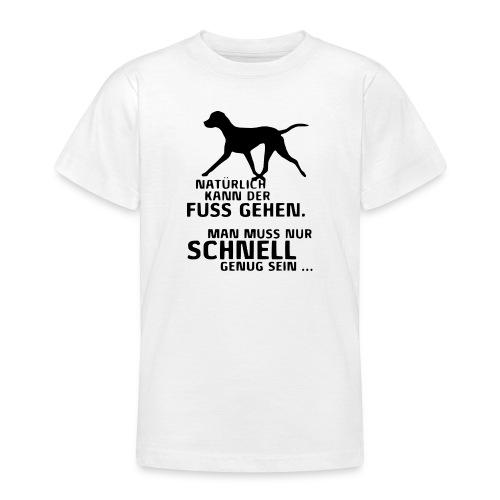 UNSER HUND KANN FUSS GEHEN - Teenager T-Shirt