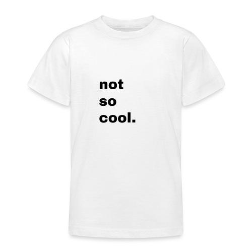 not so cool. Geschenk Simple Idee - Teenager T-Shirt