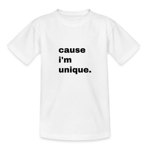 cause i'm unique. Geschenk Idee Simple - Teenager T-Shirt