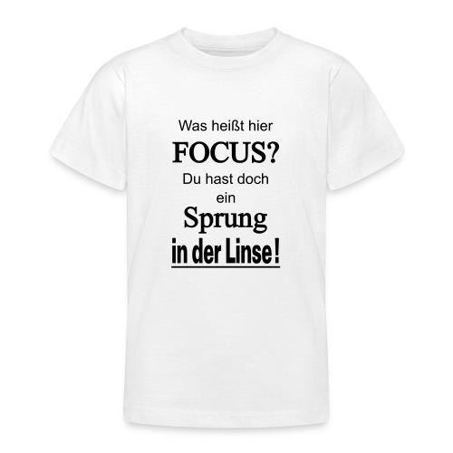 Was heißt hier Focus? Du hast Sprung in der Linse! - Teenager T-Shirt
