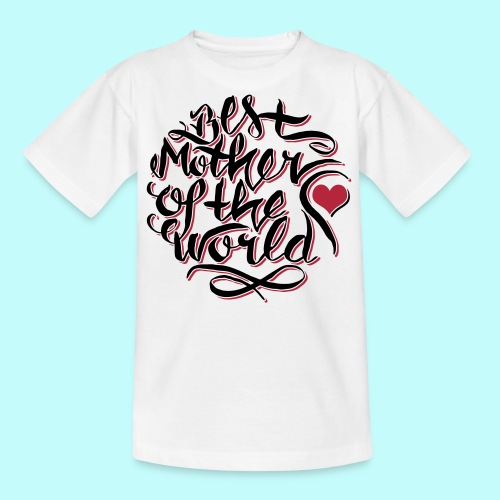 Best mother of the world - Teenager T-Shirt