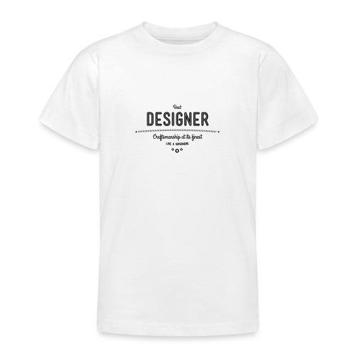 Bester Designer - Handwerkskunst vom Feinsten, wie - Teenager T-Shirt