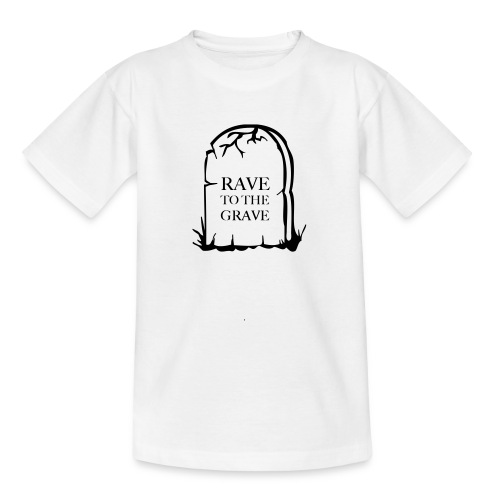 Rave to the Grave - Teenage T-Shirt