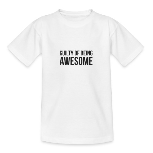 Guilty of being Awesome - Teenage T-Shirt