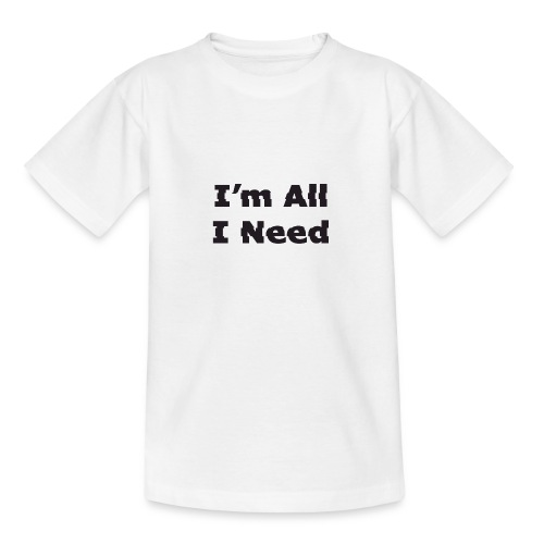 I'm All I Need - Teenage T-Shirt