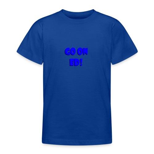 Go on Ed - Teenage T-Shirt