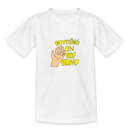 Nothing on the hand - Teenager T-shirt