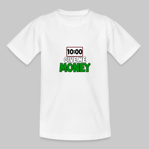 Give me money! - Teenage T-Shirt