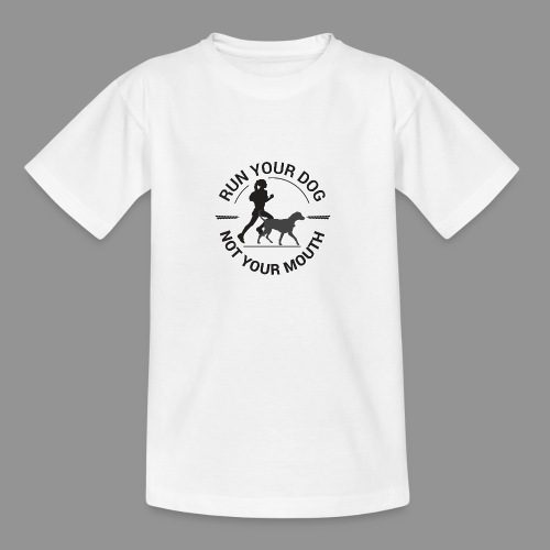 Run your dog, not your mouth - Teenage T-Shirt