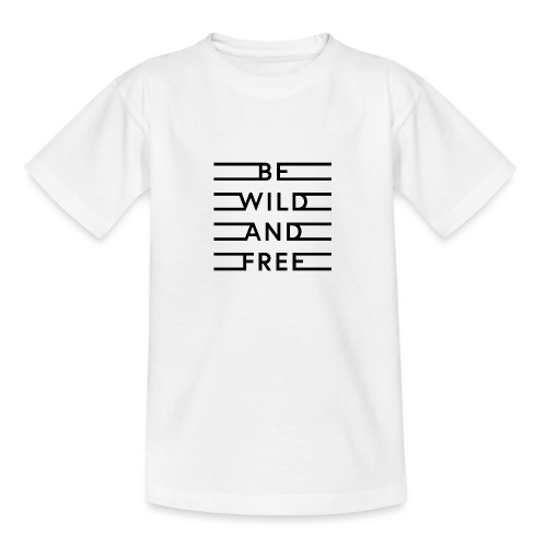 be wild and free - Teenager T-Shirt
