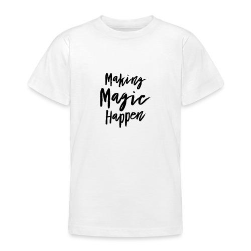 Making Magic Happen - Teenager T-Shirt