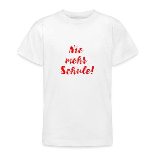 Nie mehr Schule! - Teenager T-Shirt
