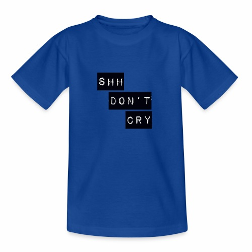 Shh dont cry - Teenage T-Shirt