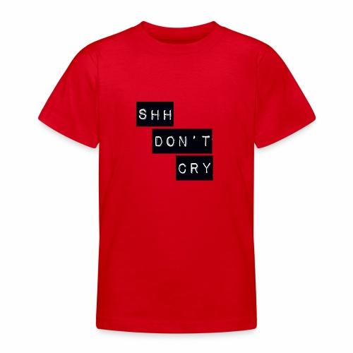 Shh dont cry - Teenage T-Shirt