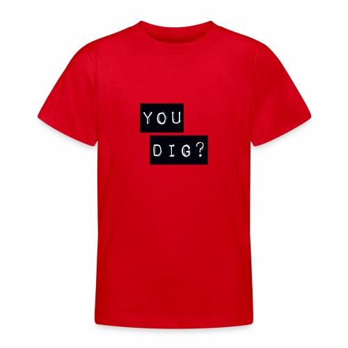 You Dig - Teenage T-Shirt