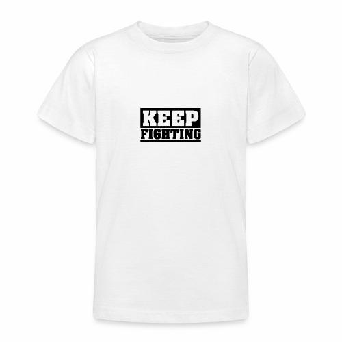KEEP FIGHTING, Spruch, Kämpf weiter, gib nicht auf - Teenager T-Shirt