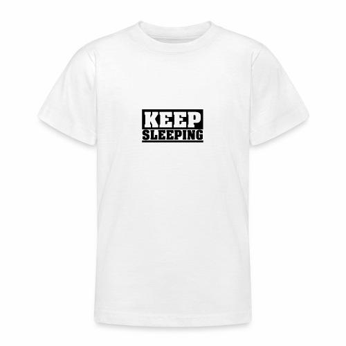 KEEP SLEEPING Spruch Schlaf weiter, Schlafen, cool - Teenager T-Shirt