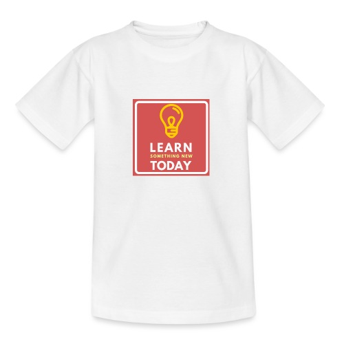 Learn something new Today - Teenager T-shirt