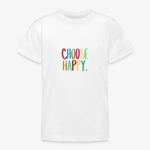 Choose happy. - Teenager T-Shirt