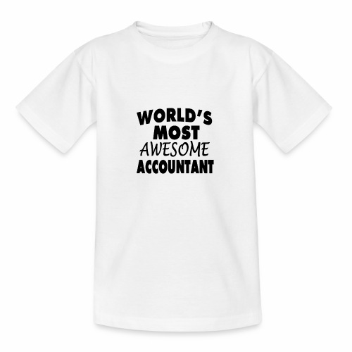 Black Design World s Most Awesome Accountant - Teenager T-Shirt