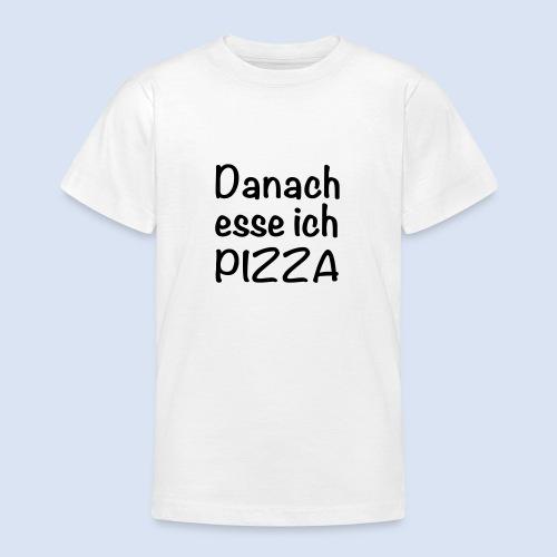 Danach esse ich PIZZA - Teenager T-Shirt