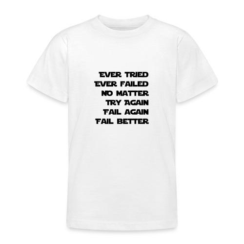 EVER TRIED, EVER FAILED - Teenager T-Shirt