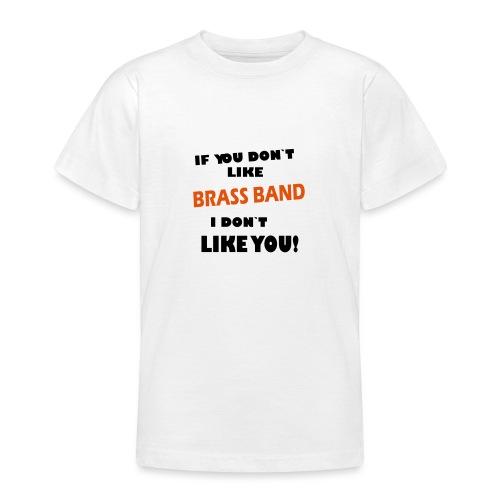 If you don`t like Brass Band - T-skjorte for tenåringer
