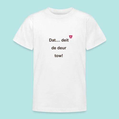 Dat deit de deur tow def ms verti b - Teenager T-shirt