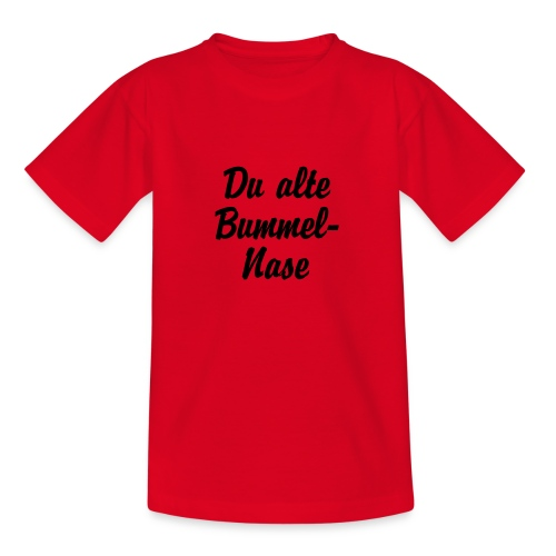 Du alte Bummel Nase - Teenager T-Shirt