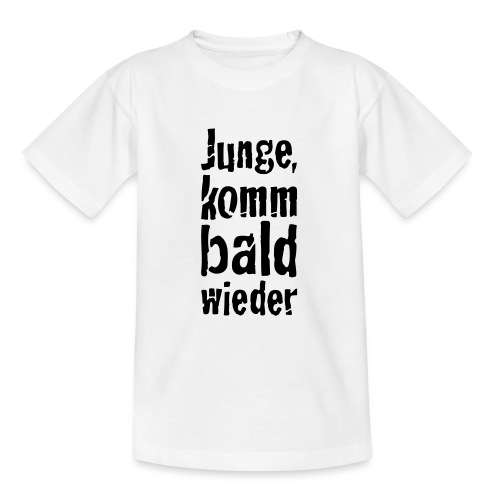 junge, komm bald wieder - Teenager T-Shirt
