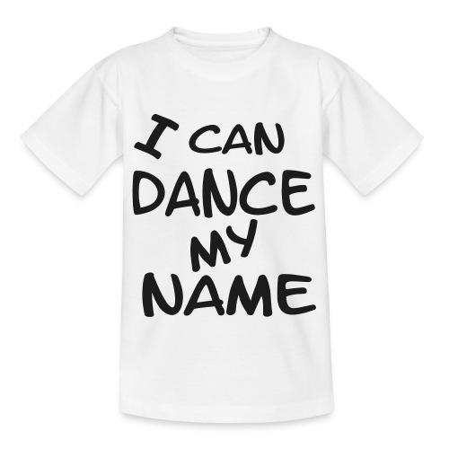 i can dance my name einfarbig - Teenager T-Shirt