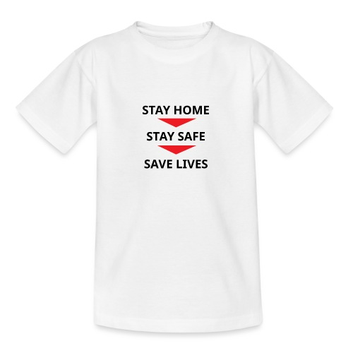Stay home, stay safe, save lives - Camiseta adolescente
