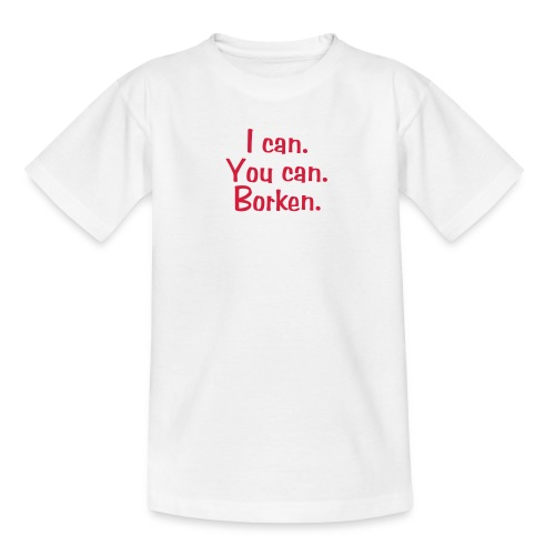 3 zeilig I can You can Borken - Teenager T-Shirt