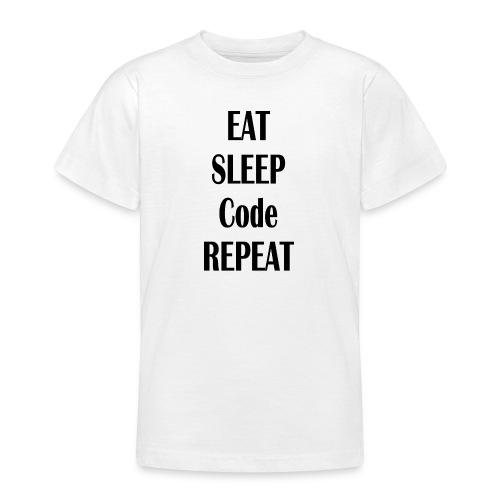 EAT SLEEP CODE REPEAT - Teenager T-Shirt