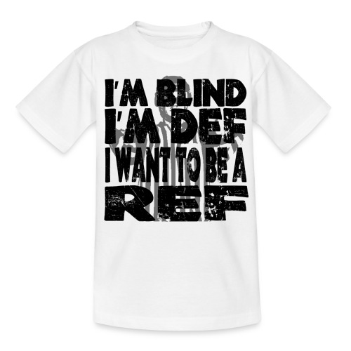 I'm Blind I'm Def I Want To Be A Ref - Teenager-T-shirt