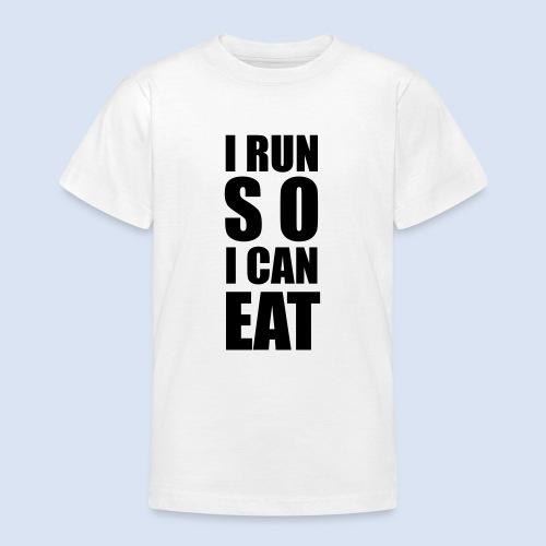 I RUN SO I CAN EAT - Teenager T-Shirt