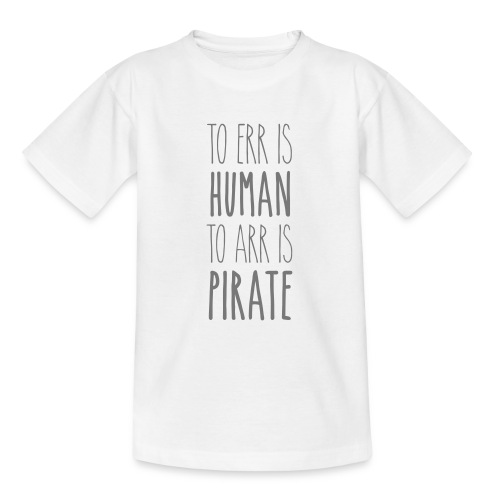 to err is human to arr is pirate – Geschenkidee - Teenager T-Shirt