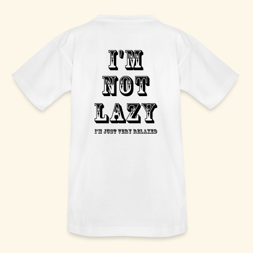 I'm not lazy, I'm just very relaxed. - Teenage T-Shirt