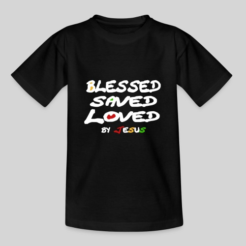 Blessed Saved Loved by Jesus - Teenager T-Shirt