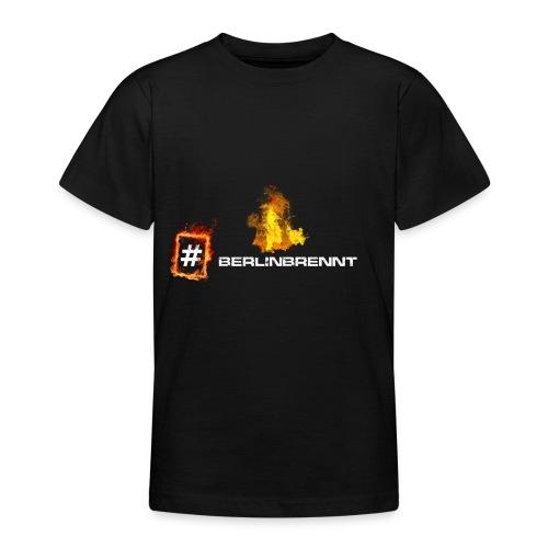 #berlinbrennt - Teenager T-Shirt