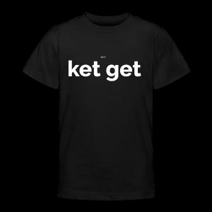 Ket get - Teenager T-shirt