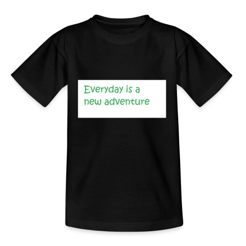 Everyday is A new adventure inspirational logo - Teenage T-shirt