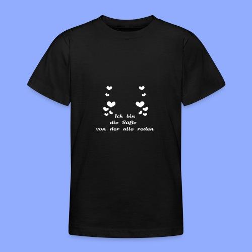 Ich bin die Süße von der alle reden - Teenager T-Shirt