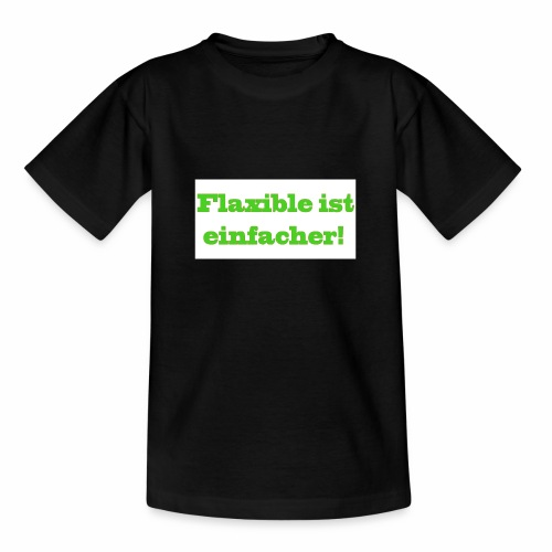 ,,Flaxible ist einfacher'' Kollektion - Teenager T-Shirt