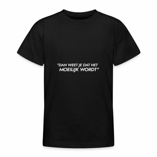 Dan weet je dat het moeilijk wordt - Teenager T-shirt