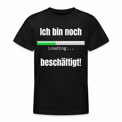 Ich bin noch beschäftigt! - Teenager T-Shirt