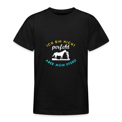 Ich bin nicht PERFEKT, aber mein PFERD! - Teenager T-Shirt
