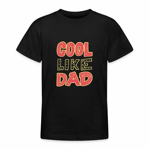 Cool Like Dad - Teenager T-shirt