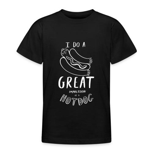 I Do A Great Impression Of A Hotdog! - Teenage T-Shirt